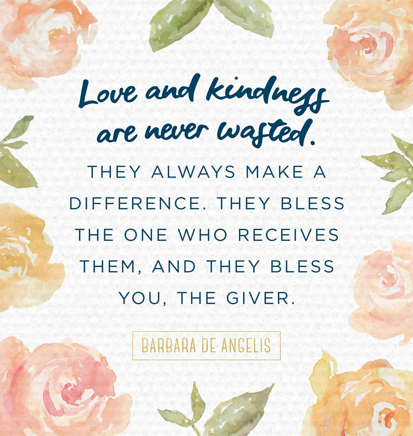 love and kindness are never wasted