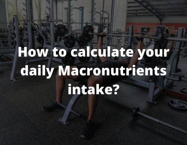 How to Calculate your Daily Macronutrients Intake?
